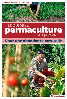 GUIDE DE LA PERMACULTURE AU JARDIN POUR UNE ABONDANCE NATURELLE